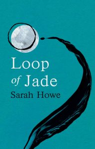 Sarah Howe, Loop of Jade